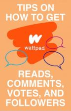 WATTPAD TIPS : HOW TO GET READS, COMMENTS, VOTES, AND FOLLOWERS by -oceanmist-