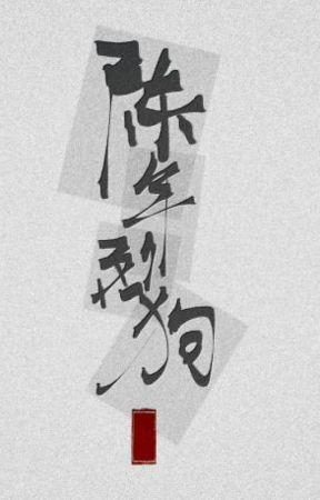 [Ongoing] Chó dữ lâu năm - Bất Vấn Tam Cửu by Shioxo