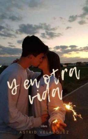 y en otra vida by astrid_velazquez21