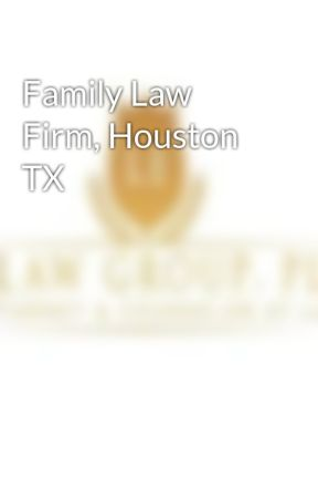 Family Law Firm, Houston TX by lelawtx