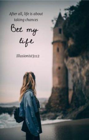 Bet my life #Watty2020 (EDITING!!) by illusionist3112