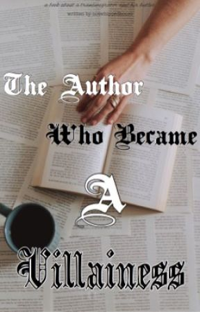 The Author Who Became A Villainess by notwhippedhours