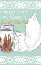 I Heard That My Fiance is Super Fierce by sheda21