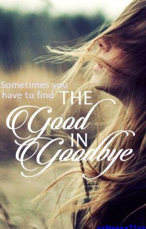 The Good in Goodbye by xxNessa21xx