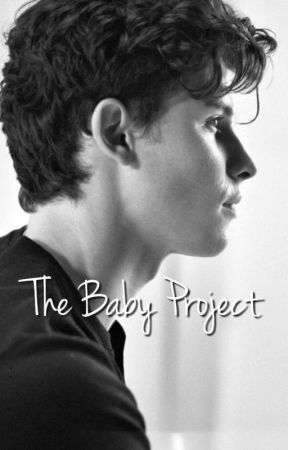 The Baby Project | S.M. Fanfiction by shawnbby98