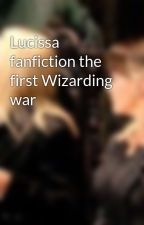 Lucissa fanfiction the first Wizarding war  by harrypottersquad88