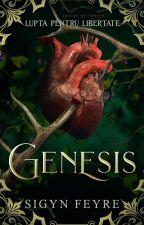 Genesis: Lupta Pentru Libertate de bellatrix_feyre_