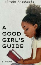 A Good Girl's Guide by tasya_wayer