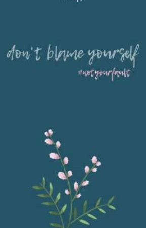 Don't Blame Yourself by sparksflyandhigh