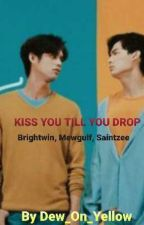 Kiss You Till You Drop (Brightwin, Mewgulf, Saintzee) by Dew_On_YellowRose