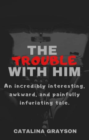 The Trouble With Him by QueenOfGeeks