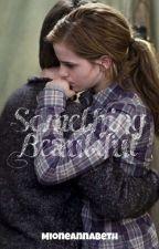 Something Beautiful (Harmione)  by MioneAnnabeth