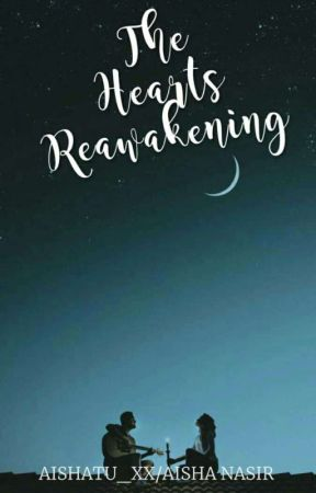 THE HEARTS REAWAKENING ✔ by aishatu_xx