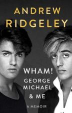 My book review on Andrew Ridgeley's memoir, Wham!, George Michael and Me. by NatashaPink17