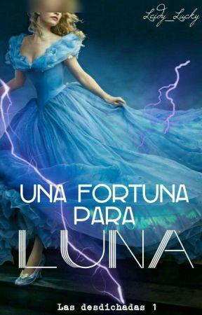 Una fortuna para Luna by Leidy_Lucky
