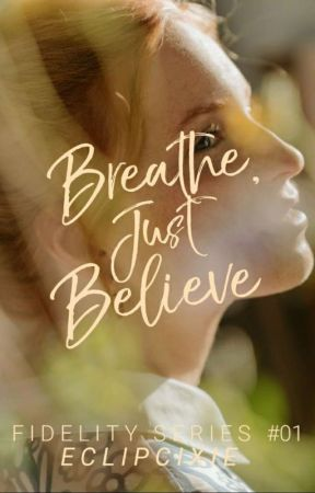 Breathe, Just Believe | ✔ by eclipcixie