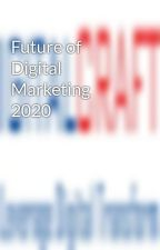 Future of Digital Marketing 2020 by digitalcraftsin