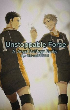 Unstoppable Force : DaiSuga Fanfic by 0callitquits