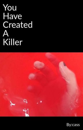 You have created a killer by Mon_amour_mon_ami
