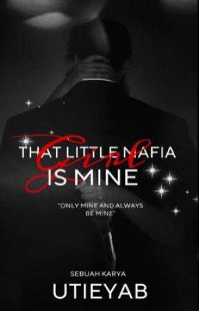 THAT LITTLE MAFIA GIRL IS MINE [ COMPLETE ] by utieyab