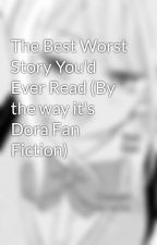 The Best Worst Story You'd Ever Read (By the way it's Dora Fan Fiction) by Shereadit