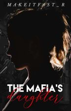 The Mafia's Daughter (ON GOING) by TIGERBUNNY976