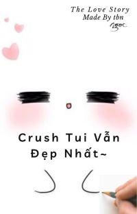 [Complete] Crush Của Tui Vẫn Đẹp Nhất~ cover