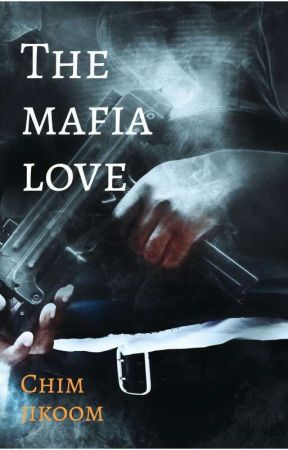 My Mafia Love. by chimjikoom