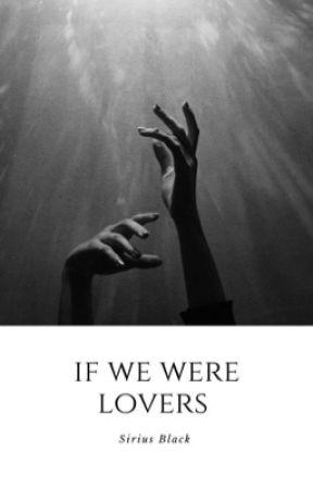 If we were lovers|Sirius Black by TearsF0rFears