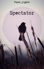Spectator by Paper_pigeon