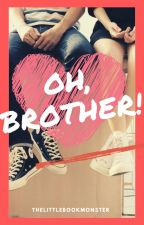 Oh,Brother! (Complete) by TheLittleBookMonster