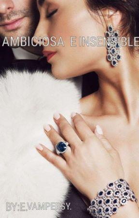 AMBICIOSA E INSENSIBLE by vampersielisabet