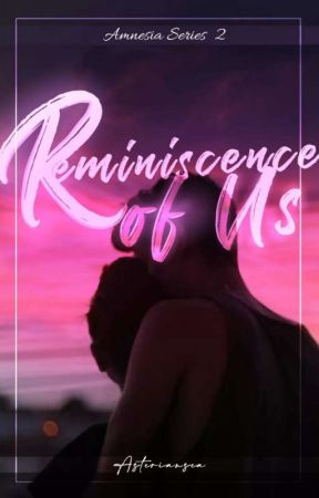 Reminiscence Of Us (Amnesia Series #2) by Asteriansea
