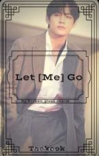 Let (Me) Go *Taekook* by Broken_Glass_Castle