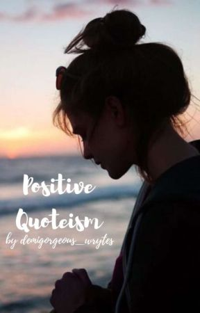 Positive Quoteism by demigorgeous_wrytes