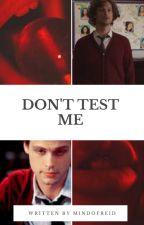 Don't test me by MindofReid