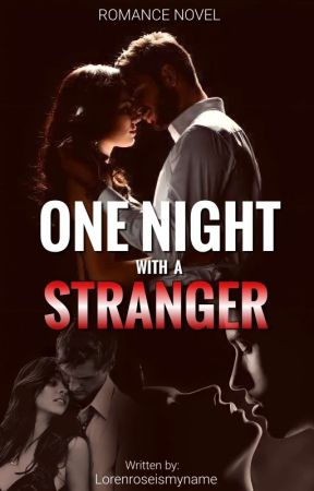ONE NIGHT WITH A STRANGER by lorenroseismyname