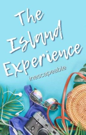 The Island Experience | COMPLETE ✓ by inescapeable