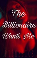The Billionaire Wants Me by pulmesice
