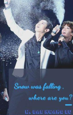 Đọc truyện (Longfic/ChanBaek) Tuyết rơi rồi, cậu đang ở đâu?