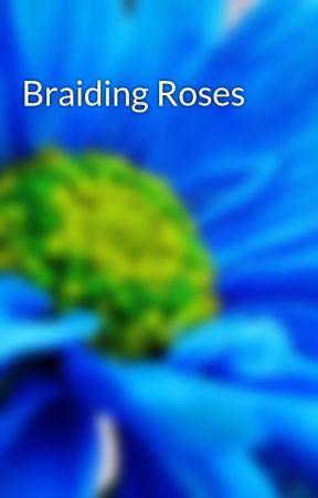 Braiding Roses by DewiHargreaves