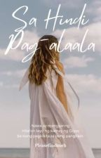 Sa Hindi Pag-alala by pleasefindmeh