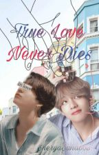 TRUE LOVE NEVER DIES  (TAEKOOK FF )✅ by ShreyaSaha003
