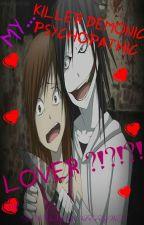 My Killer Demonic Psychopathic Lover ?!?!?! by _DeAtHsUnE_MiKu_