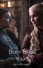 Born To Be Yours | Sansa Stark/Daenerys Targaryen x Fem! Baratheon! Reader by Silver-Dust-13