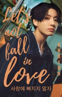 Let's Not Fall in Love [Jeon Jungkook]© cover