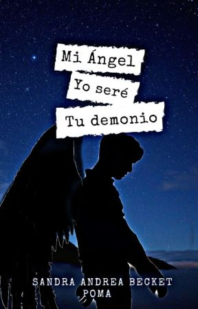 🌠Mi Ángel yo seré tu Demonio 🥀 by Sandraandreabecketpo