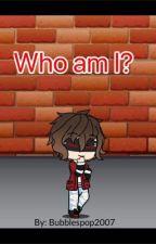 Who am I? by Bubblespop2007