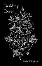 Braiding Roses by LouWillingham