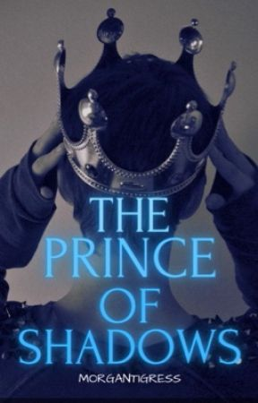 The Prince of Shadows (Being Edited) by MorganTigress